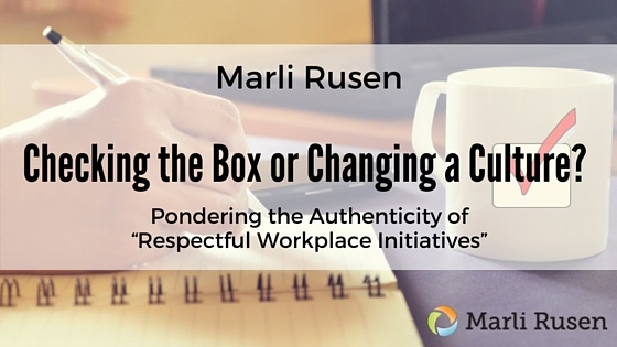 "Checking the Box or Changing a Culture? Pondering the Authenticity of ""Respectful Workplace Initiatives"""