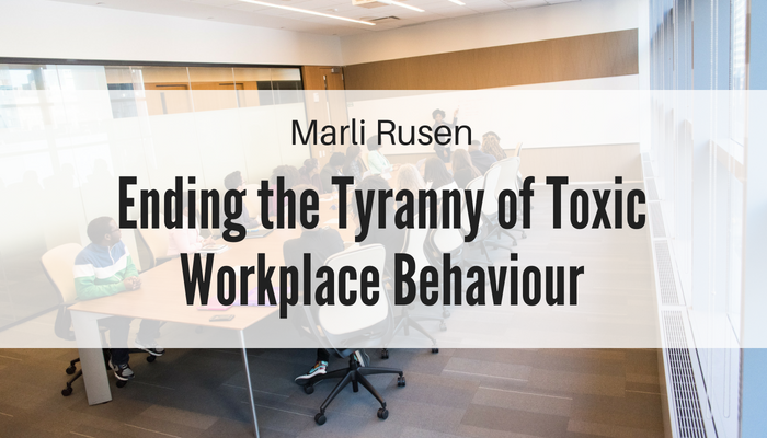 Ending the Tyranny of Toxic Workplace Behaviour