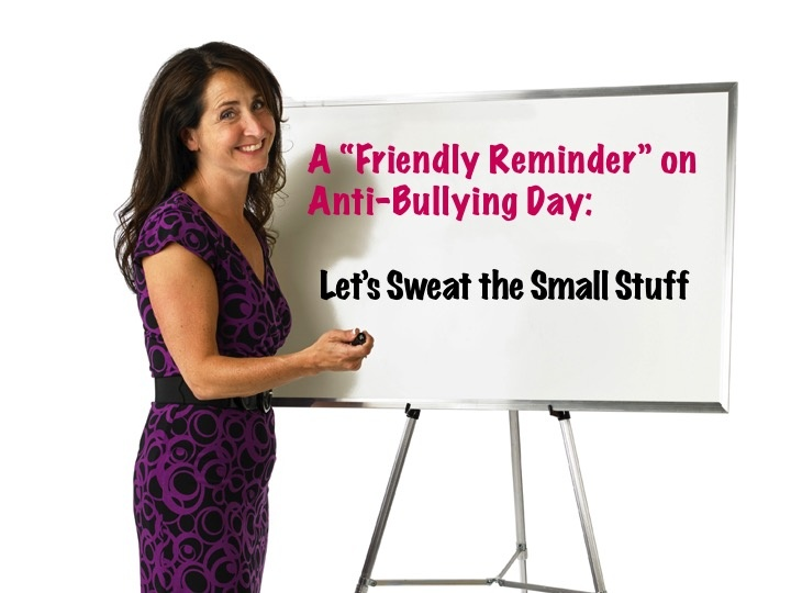 "A ""Friendly Reminder"" on Anti-Bullying Day: Let's Sweat the Small Stuff"