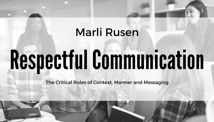 Respectful Communication – The Critical Roles of Context, Manner and Messaging