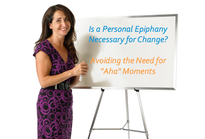 "Is a Personal Epiphany Necessary for Change? Avoiding the Need for ""Aha"" Moments"