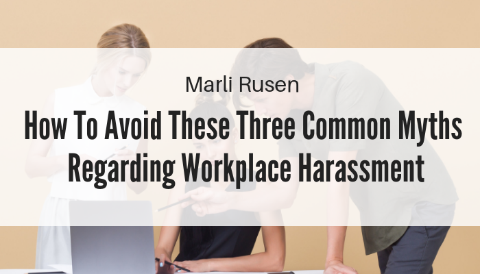 Avoid These Three Common Myths Regarding Workplace Harassment